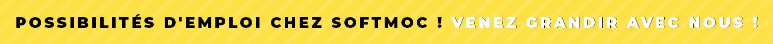 Possibilités d'emploi chez SoftMoc ! Venez grandir avec nous !